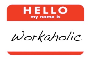 confessions of a workaholic